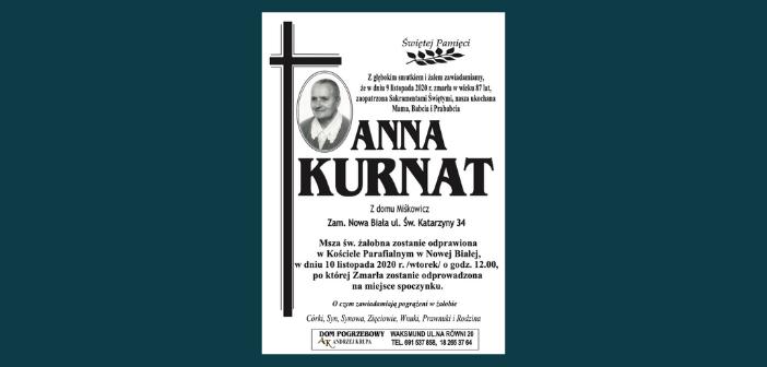 W dniu 9 listopada zmarła w wieku 87 lat Anna Kurnat z domu Miśkowicz z ulicy Św. Katarzyny w Nowej Białej. Pogrzeb 10 listopada o godz. 12.