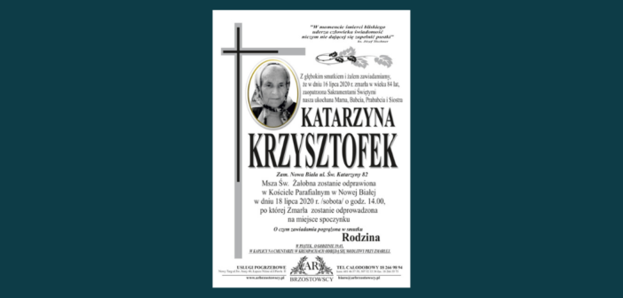 W dniu 16 lipca zmarła w wieku 84 lat Katarzyna Krzysztofek, z ulicy Św. Katarzyny w Nowej Białej. Pogrzeb 18 lipca 2020 roku o godzinie 14.